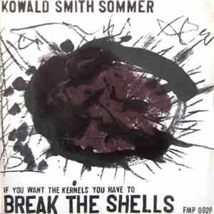 Kowald / Smith / Sommer - If You Want The Kernels You Have To Break The She ...