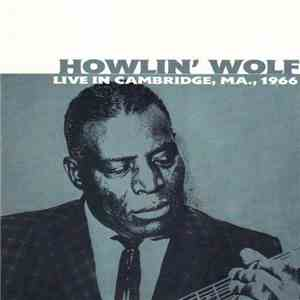 Howlin' Wolf - Live In Cambridge, MA., 1966