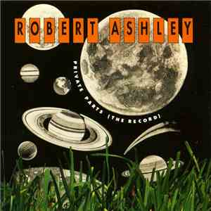 Robert Ashley - Private Parts (The Record)