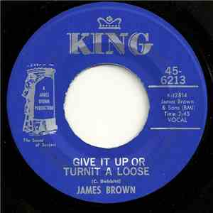 James Brown - Give It Up Or Turnit A Loose / I'll Lose My Mind