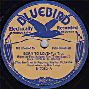 Shep Fields And His Rippling Rhythm Orchestra - Born To Love / (My Love Is  ...