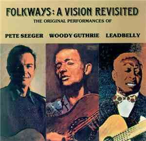 Leadbelly, Woody Guthrie, Pete Seeger - Folkways: A vision revisited