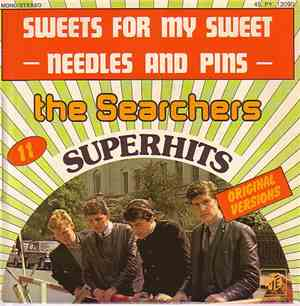 The Searchers - Sweets For My Sweet / Needles And Pins