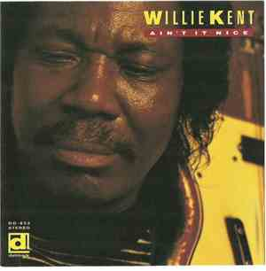 Willie Kent - Ain't It Nice