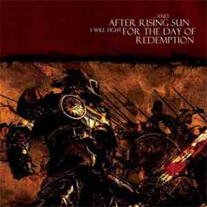 After Rising Sun, For The Day Of Redemption - ...And After Rising Sun I Wil ...
