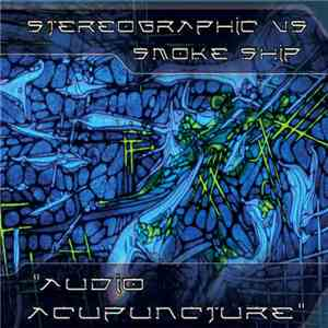 Stereographic vs. Smoke Ship - Audio Acupuncture