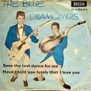 The Blue Diamonds - Save The Last dance For Me / Have I told You Lately That I love You